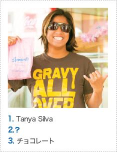 1. Tanya Silva 2.? 3. チョコレート